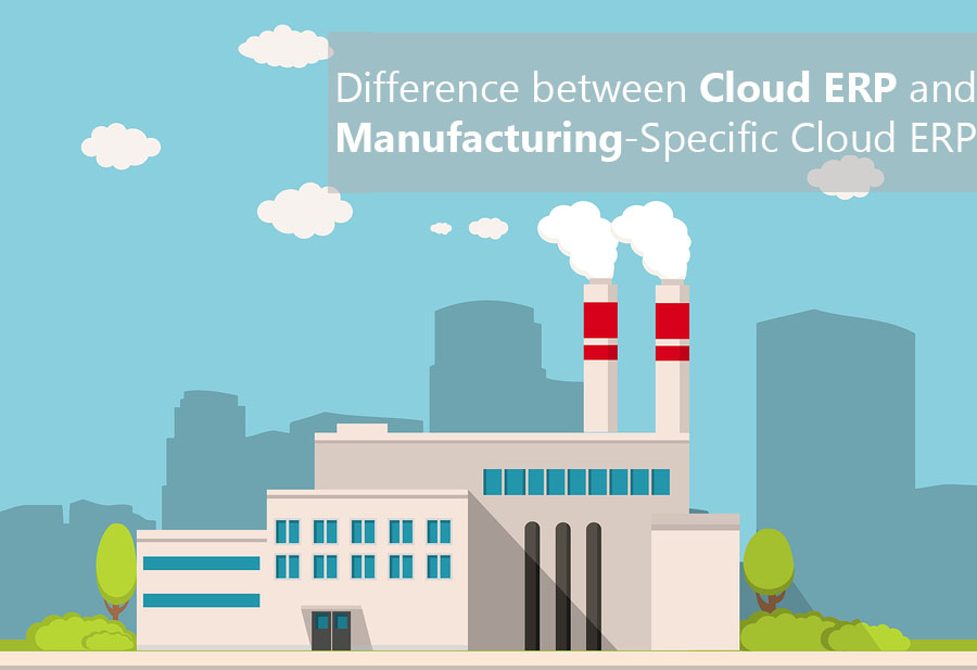 Difference between Cloud ERP and Manufacturing-Specific Cloud ERP